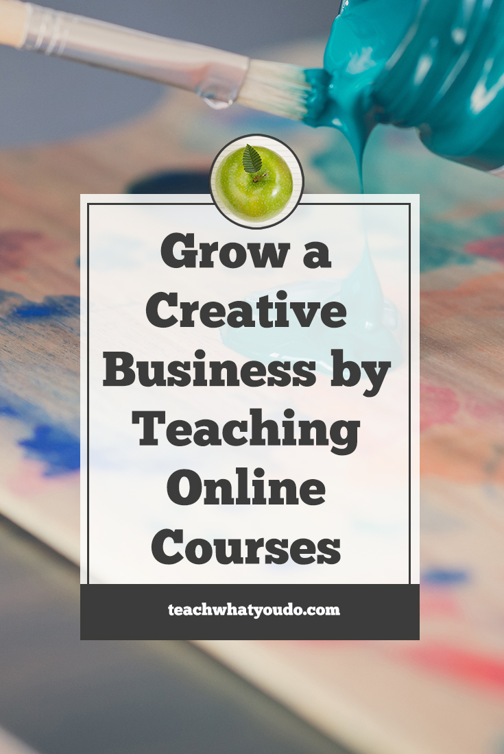 Grow a Creative Business by Teaching Online Courses