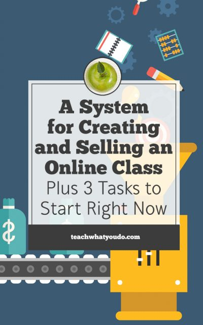 A System for Creating and Selling an Online Class–Plus 3 Tasks to Start Right Now
