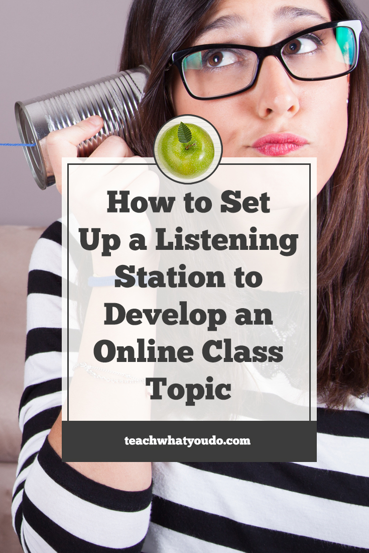 How to Set Up a Listening Station to Develop an Online Class Topic | Teach What You Do