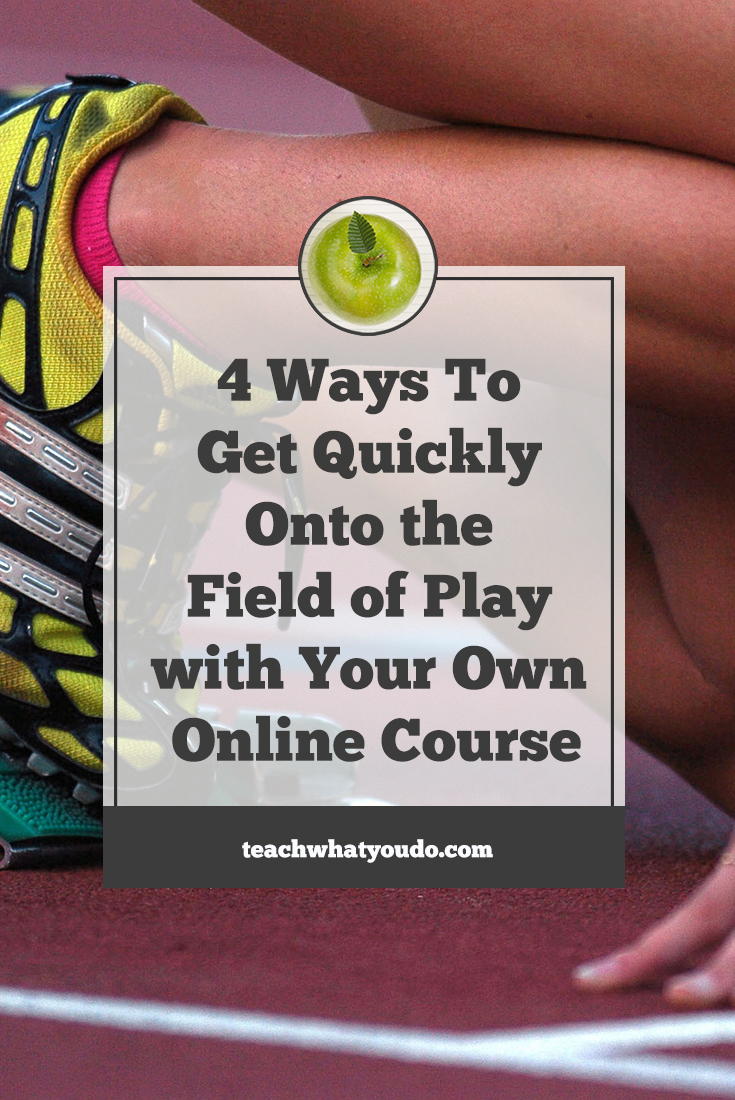 4 Ways To Get Quickly Onto the Field of Play with Your Own Online Course