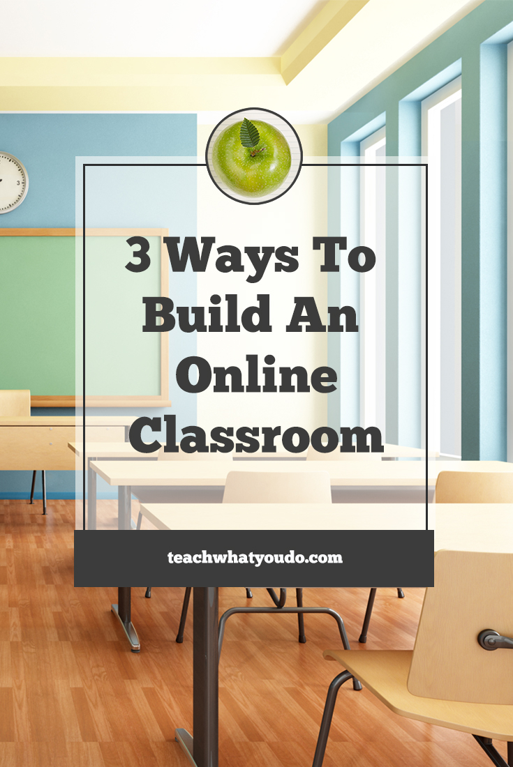 3 Ways to Build Your Own Online Classroom