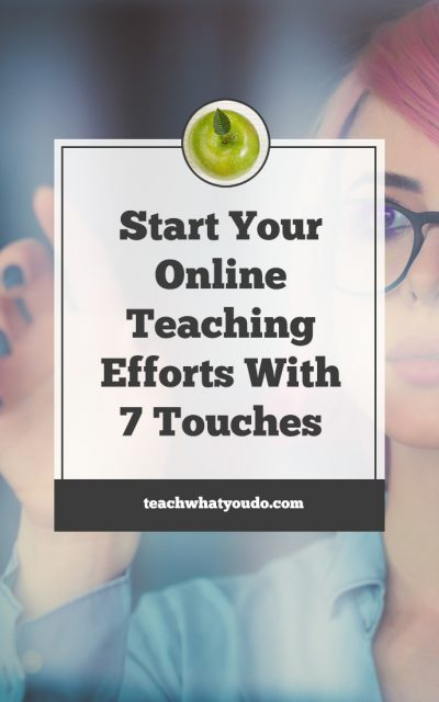 Start Your Online Teaching Efforts with 7 Touches