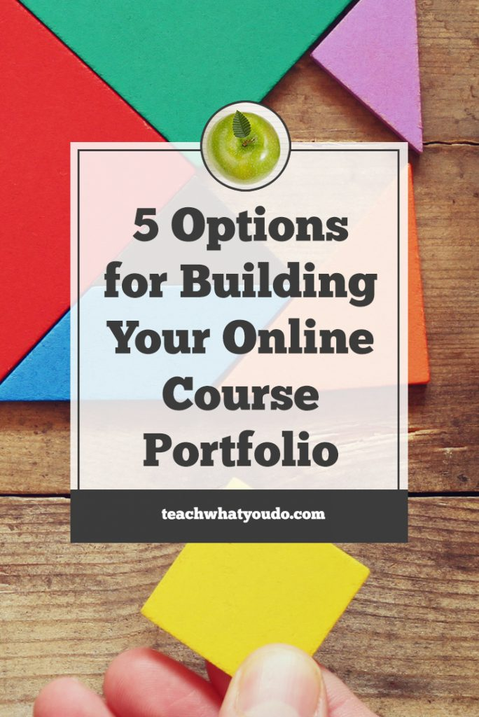 5 Options for Building Your Online Course Portfolio | Teach What You Do
