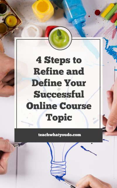 4 Steps to Refine and Define Your Successful Online Course Topic