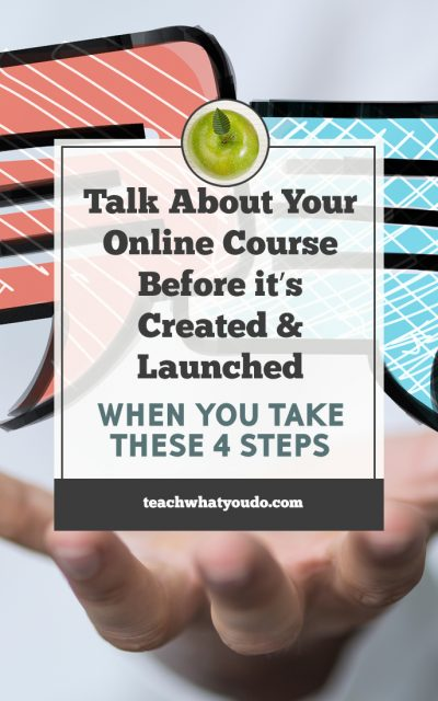Be Able To Talk About Your Online Course Before It's Created and Launched (When You Take These 4 Steps)