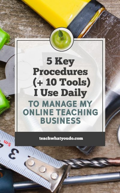 5 Key Procedures (+ 10 Tools) I Use Daily to Manage My Online Teaching Businesses