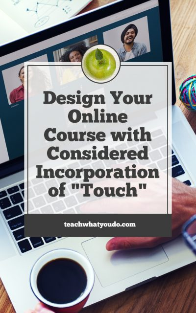 "Design Your Online Course with Considered Incorporation of ""Touch"""