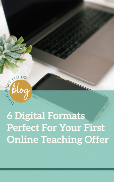 6 Digital Formats Perfect For Your First Online Teaching Offer