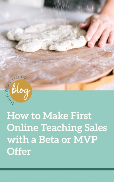 How to Make First Online Teaching Sales with a Beta or MVP Offer