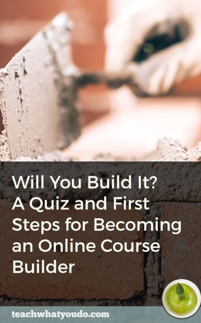 Will You Build It? A Quiz and First Steps for Becoming an Online Course Builder