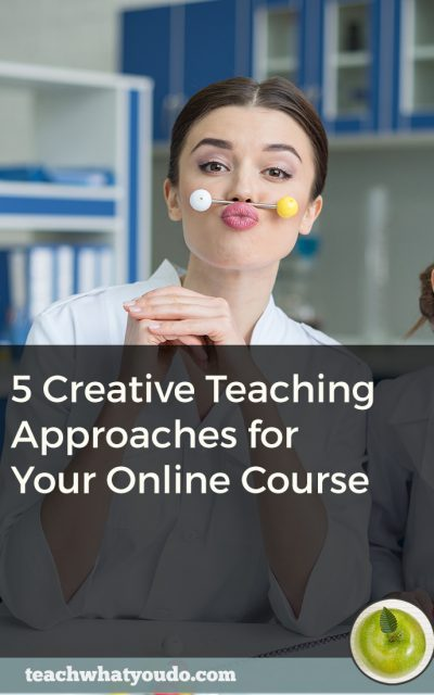 5 Creative Teaching Approaches for Your Online Course