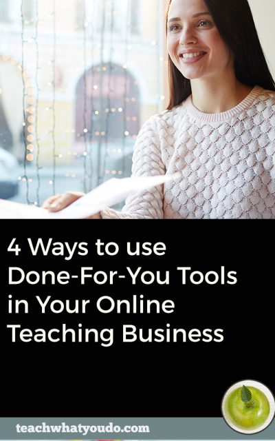 4 Ways to use Done-For-You Tools in Your Online Teaching Business