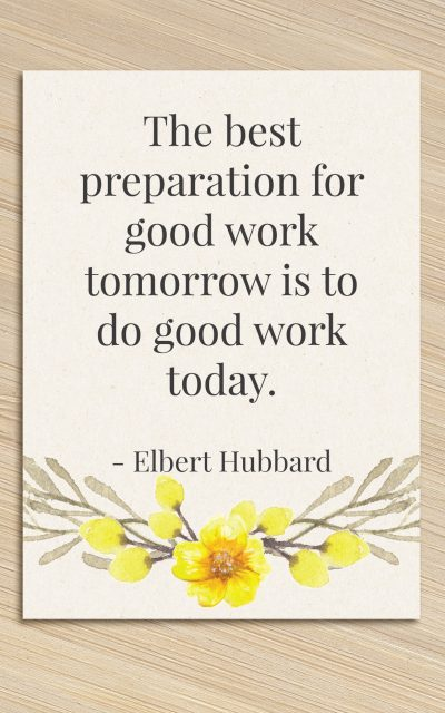 {instapost} The best preparation for good work tomorrow is to do good work today