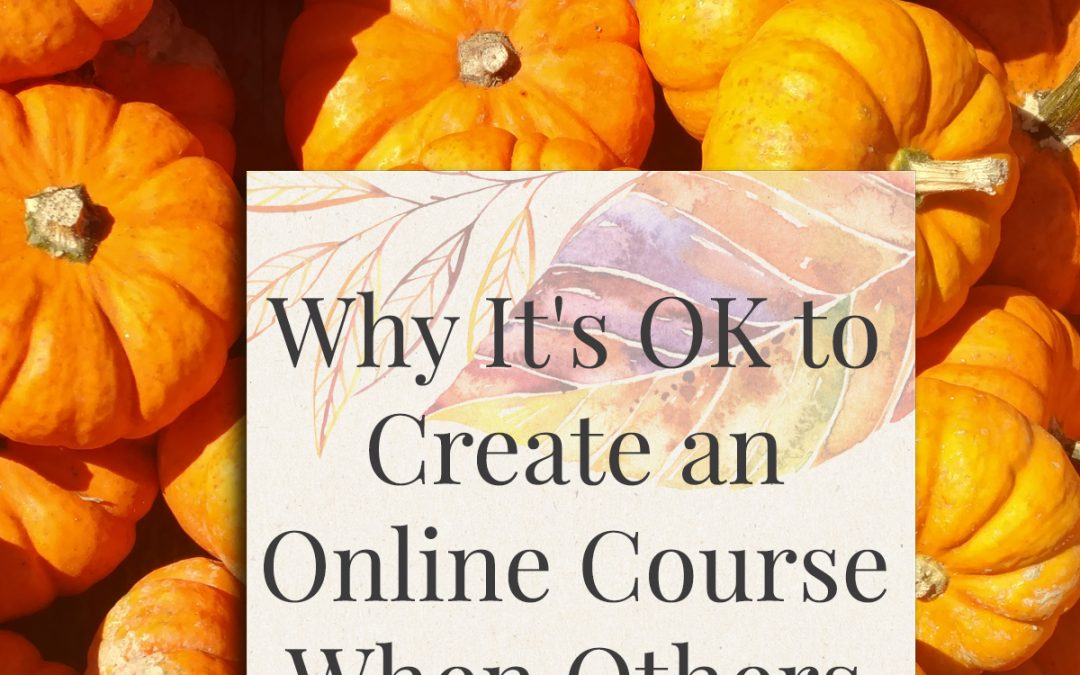Why It's OK to Create an Online Course When Others on the Topic Already Exist