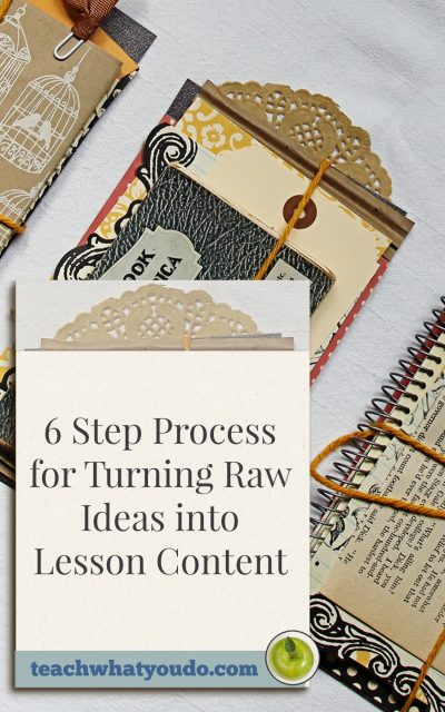 6 Step Process for Turning Raw Ideas into Lesson Content