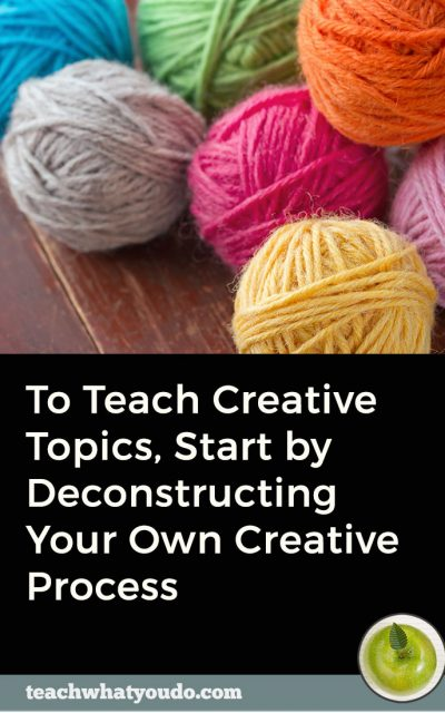 To Teach Creative Topics, Start by Deconstructing Your Own Creative Process