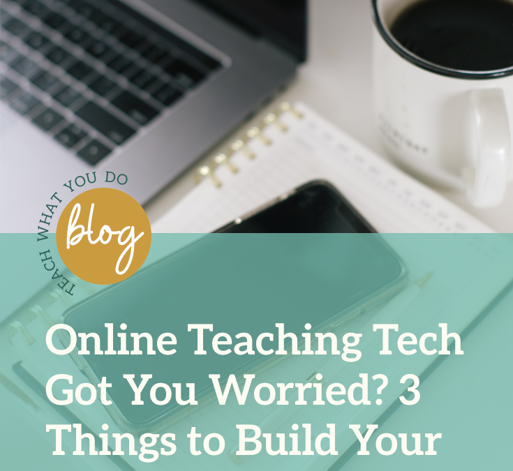 Online Teaching Tech Got You Worried? 3 Things To Try This Week to Build Your Skills & Confidence
