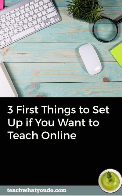 3 First Things to Set Up if You Want to Teach Online