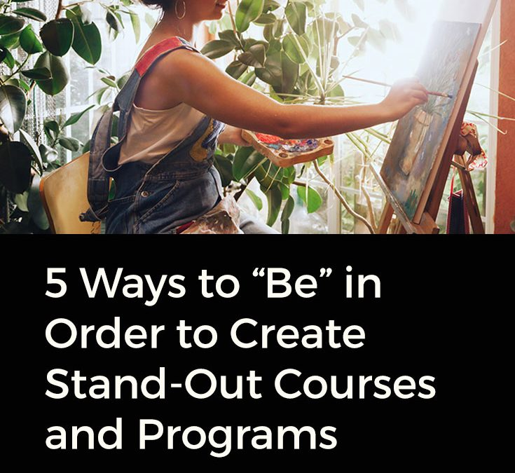 "5 Ways to ""Be"" in Order to Create Stand-Out Courses and Programs"