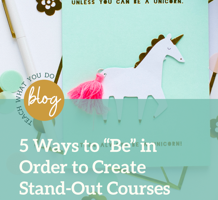 """5 Ways to """"Be"""" in Order to Create Stand-Out Courses and Programs"""