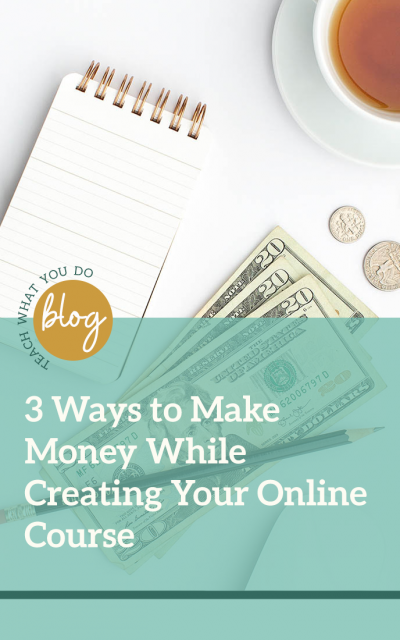 3 Ways to Make Money While Creating Your Online Course