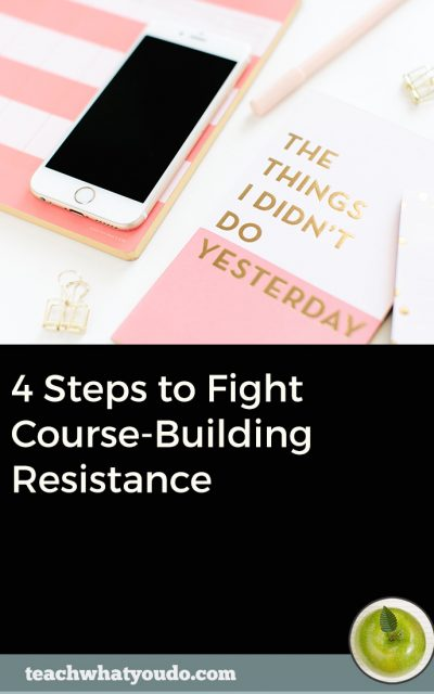 4 Steps to Fight Course-Building Resistance