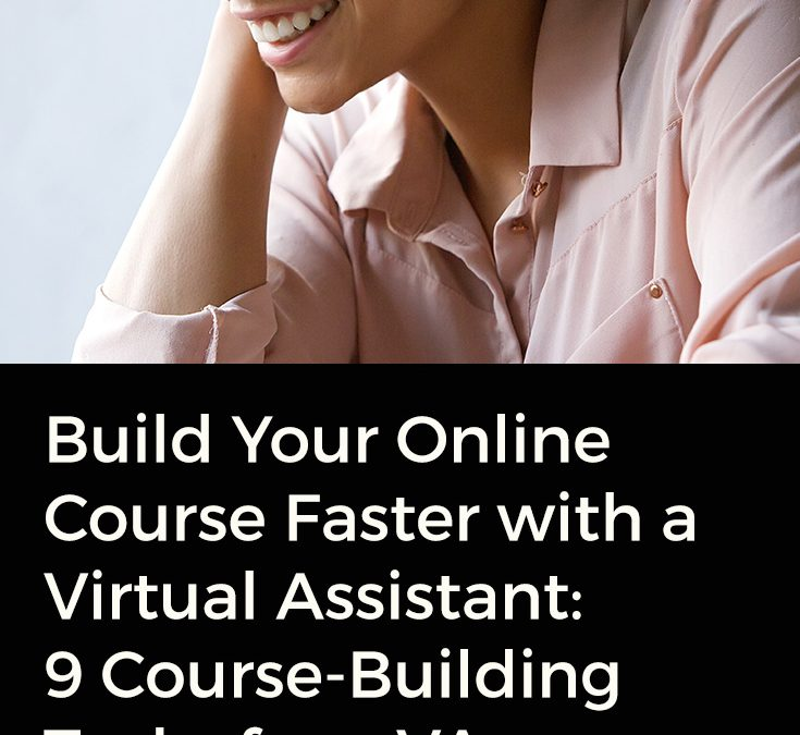 Build Your Online Course Faster with a Virtual Assistant: 9 Course-Building Tasks for a VA