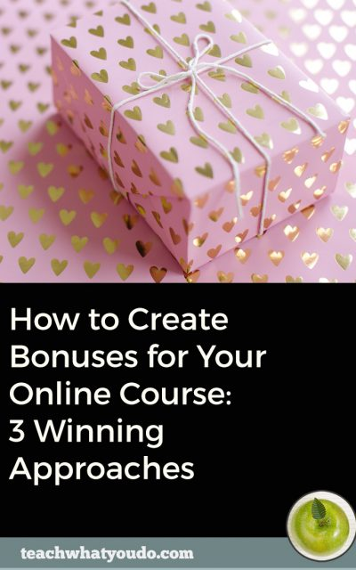How to Create Bonuses for Your Online Course: 3 Winning Approaches