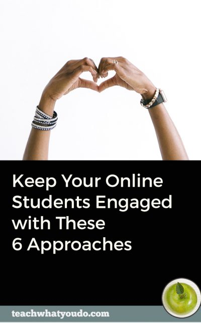 Keep Your Online Students Engaged with These 6 Approaches